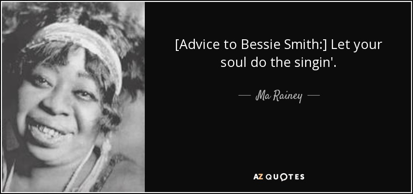 Bessie Smith Quotes Classy Ma Rainey Quote Advice To Bessie Smith Let Your Soul Do The