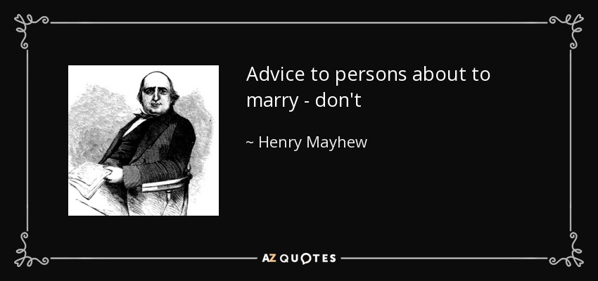 Advice to persons about to marry - don't - Henry Mayhew