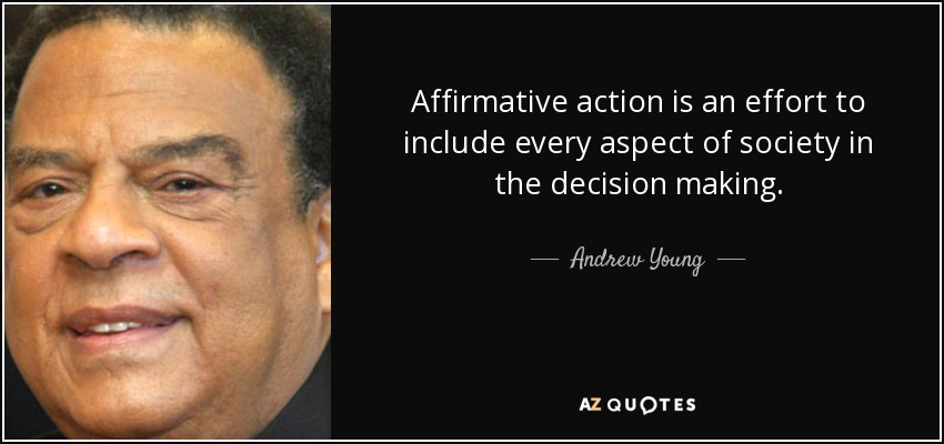 Affirmative action is an effort to include every aspect of society in the decision making. - Andrew Young