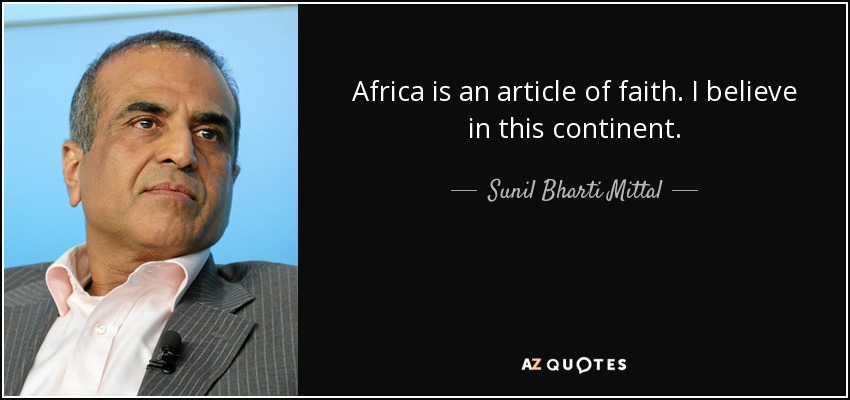 Africa is an article of faith. I believe in this continent. - Sunil Bharti Mittal
