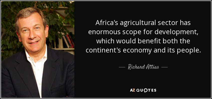 Africa's agricultural sector has enormous scope for development, which would benefit both the continent's economy and its people. - Richard Attias