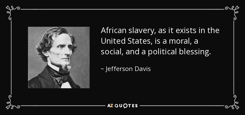 African slavery, as it exists in the United States, is a moral, a social, and a political blessing. - Jefferson Davis