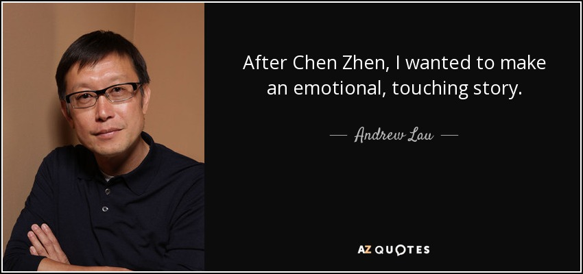 After Chen Zhen, I wanted to make an emotional, touching story. - Andrew Lau