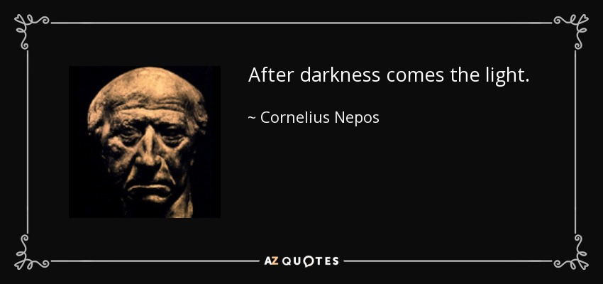 Cornelius Nepos Quote After Darkness Comes The Light