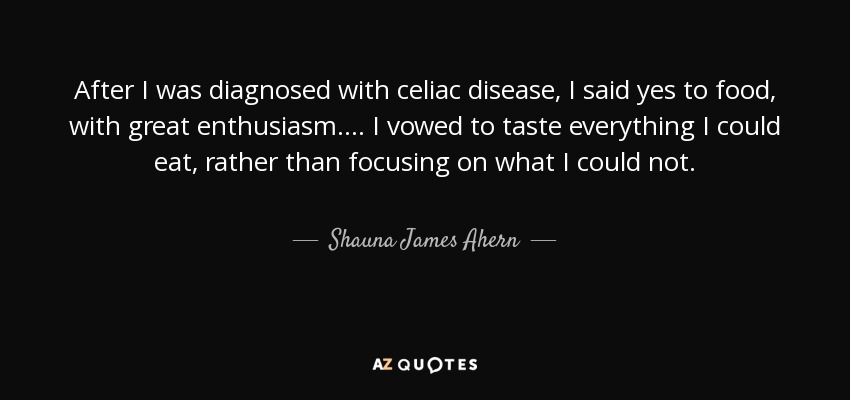 Shauna James Ahern quote: After I was diagnosed with celiac ...