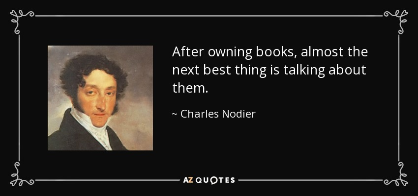 After owning books, almost the next best thing is talking about them. - Charles Nodier