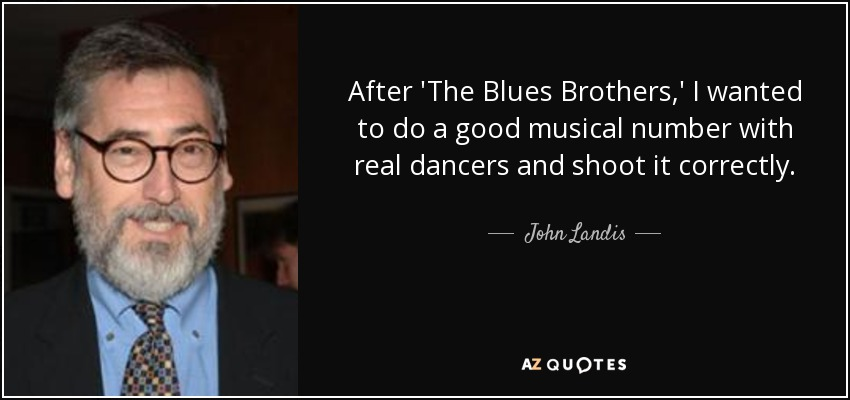 John Landis Quote After The Blues Brothers I Wanted To Do A Good