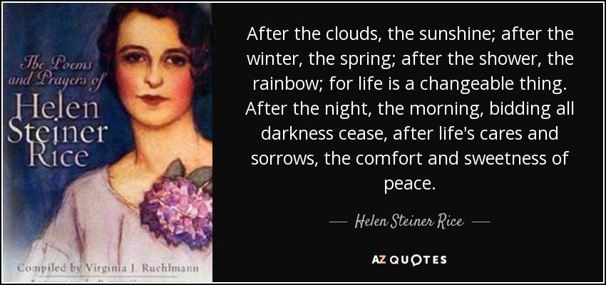 Helen Steiner Rice quote: After the clouds, the sunshine ...