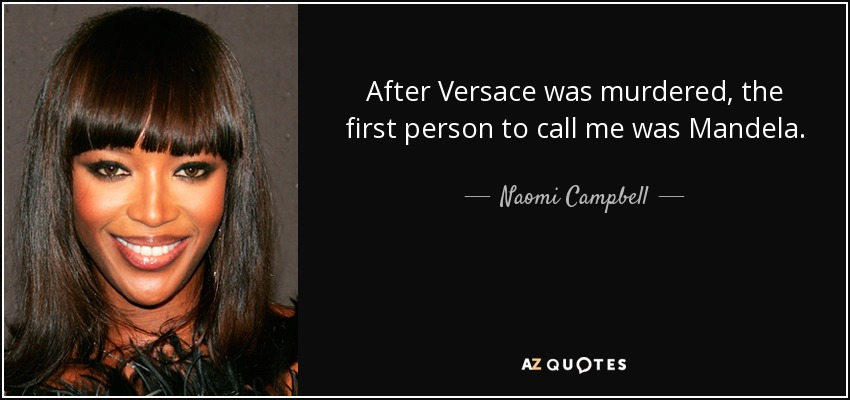 After Versace was murdered, the first person to call me was Mandela. - Naomi Campbell