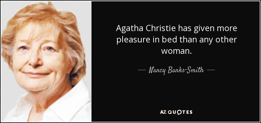 Agatha Christie has given more pleasure in bed than any other woman. - Nancy Banks-Smith
