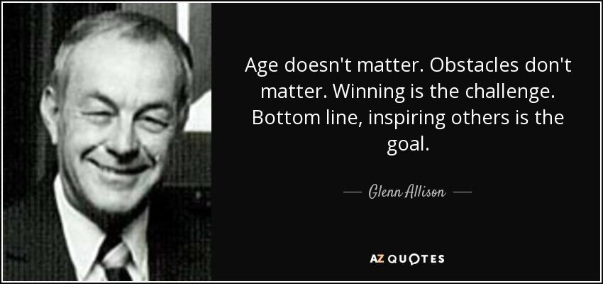 Glenn Allison Quote Age Doesnt Matter Obstacles Dont Matter