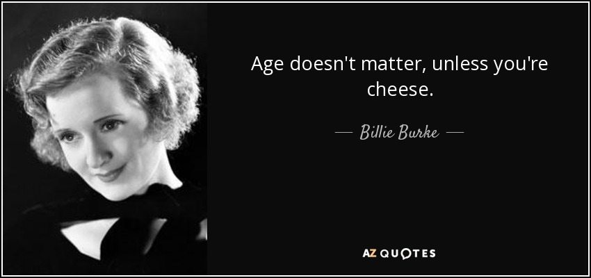 Billie Burke Quote Age Doesnt Matter Unless Youre Cheese