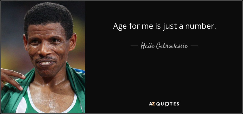 Age for me is just a number. - Haile Gebrselassie