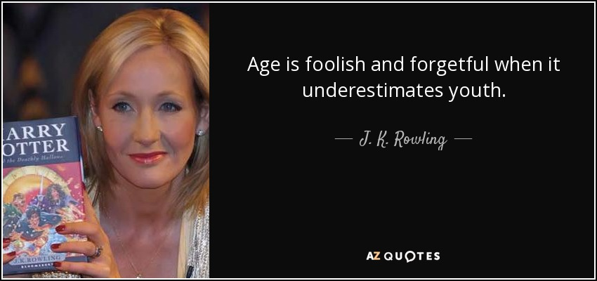 Age is foolish and forgetful when it underestimates youth. - J. K. Rowling