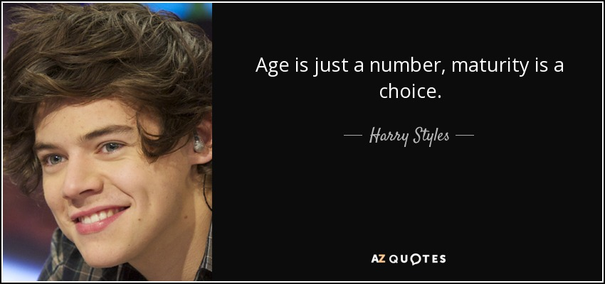 Harry Styles Quote Age Is Just A Number Maturity Is A Choice