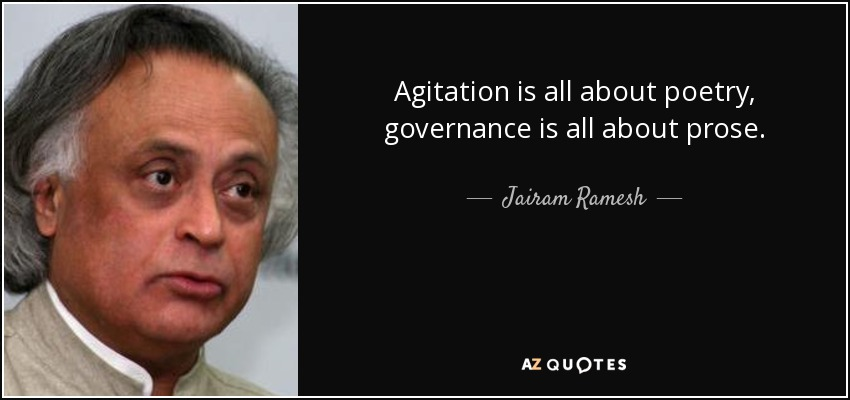 Agitation is all about poetry, governance is all about prose. - Jairam Ramesh