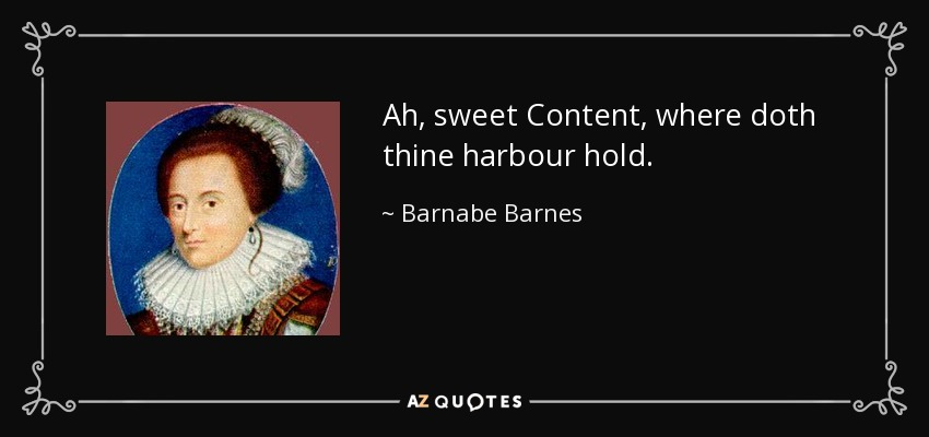 Ah, sweet Content, where doth thine harbour hold. - Barnabe Barnes