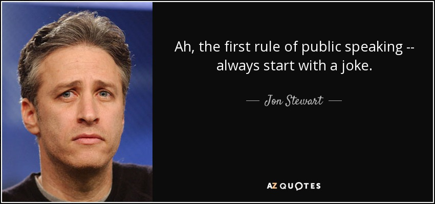 Quotes About Public Speaking Brilliant Jon Stewart Quote Ah The First Rule Of Public Speaking  Always