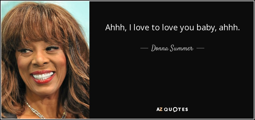 Donna Summer Quote Ahhh I Love To Love You Baby Ahhh