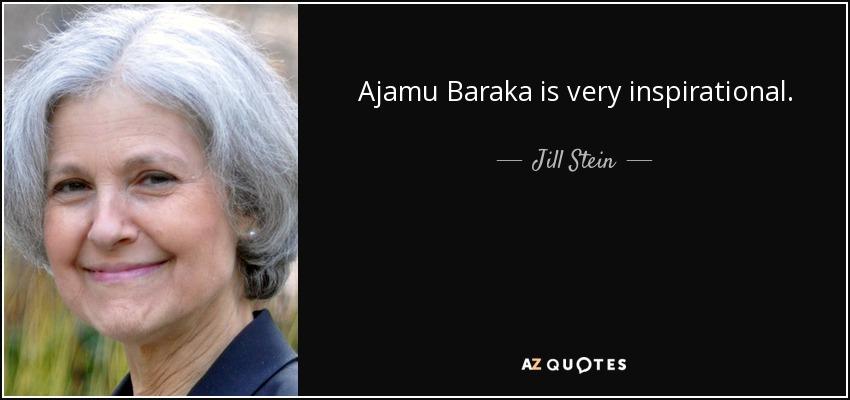 Ajamu Baraka is very inspirational. - Jill Stein