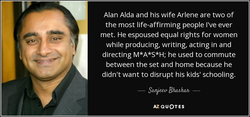 Sanjeev Bhaskar Quote Alan Alda And His Wife Arlene Are Two Of The
