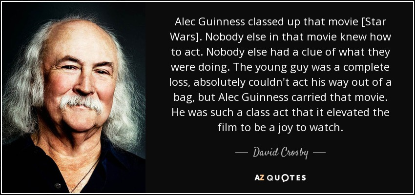 David Crosby Quote: Alec Guinness Classed Up That Movie