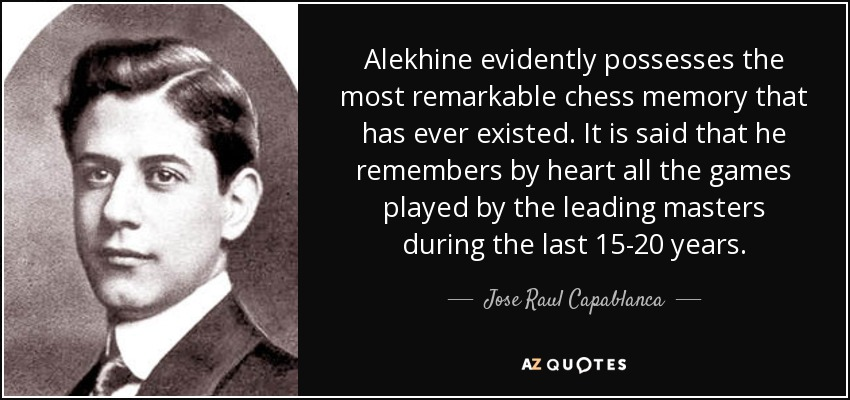 Jose Raul Capablanca quote: Alekhine evidently possesses the
