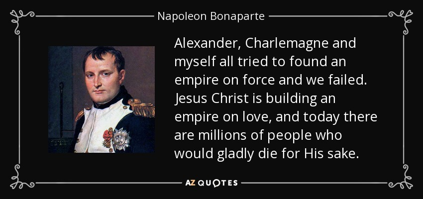 Napoleon Bonaparte Quote: Alexander, Charlemagne And