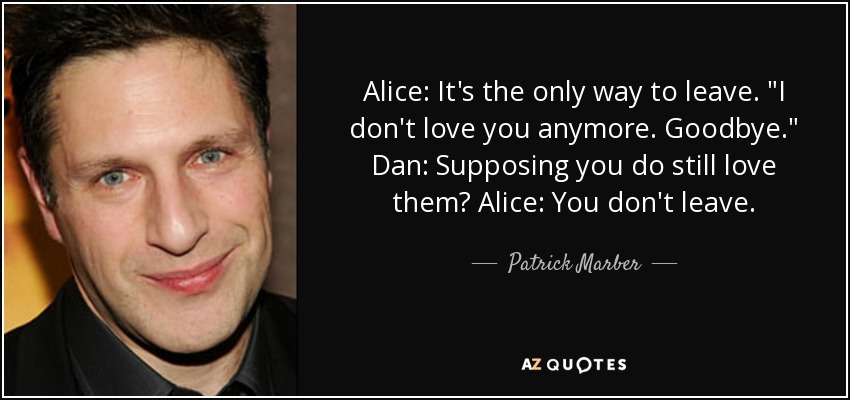 Alice: It's the only way to leave.