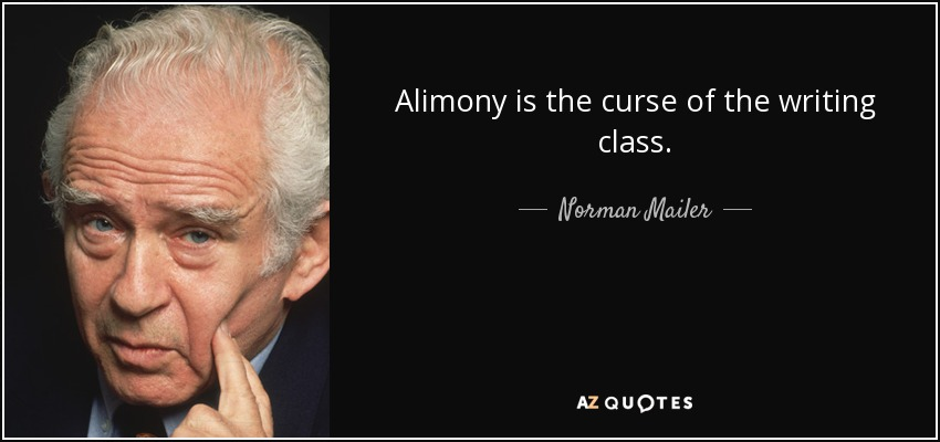Alimony is the curse of the writing class. - Norman Mailer