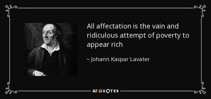 All affectation is the vain and ridiculous attempt of poverty to appear rich - Johann Kaspar Lavater