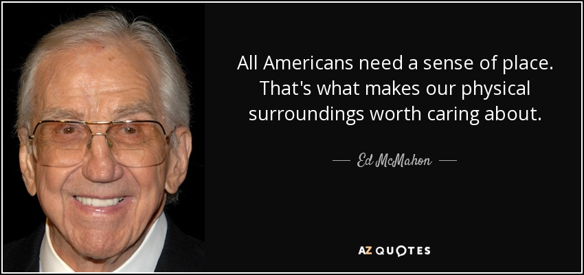 Ed Mcmahon Quote All Americans Need A Sense Of Place Thats What