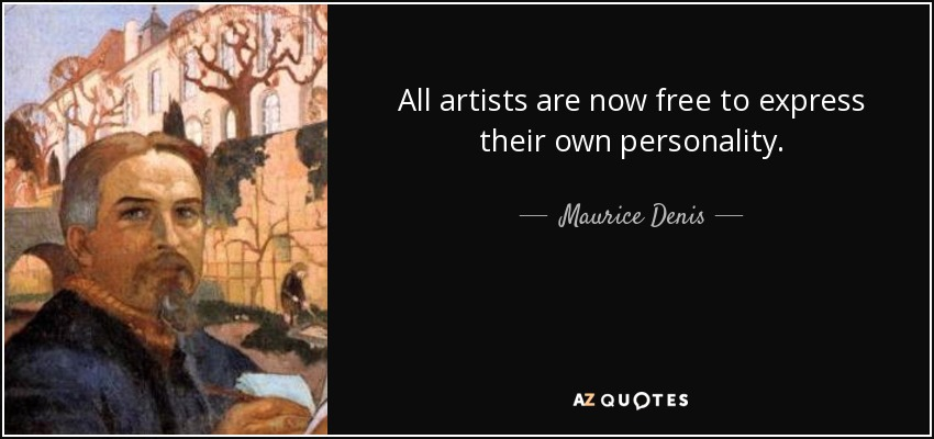 All artists are now free to express their own personality. - Maurice Denis