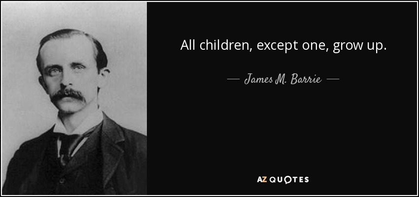 James M Barrie Quote All Children Except One Grow Up