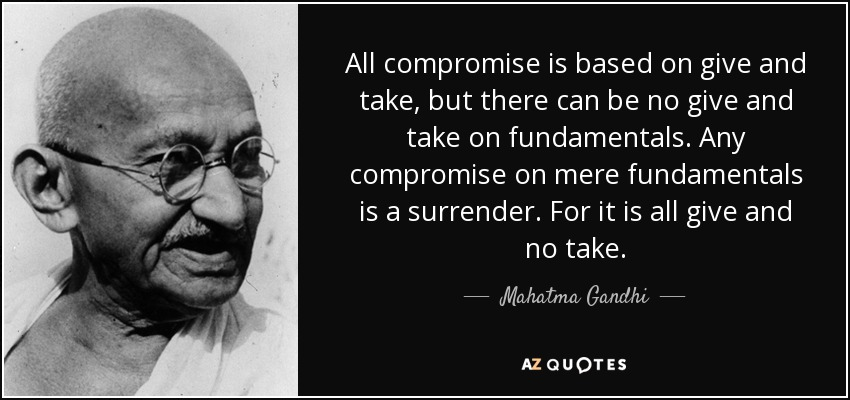 Mahatma Gandhi Quote All Compromise Is Based On Give And Take But