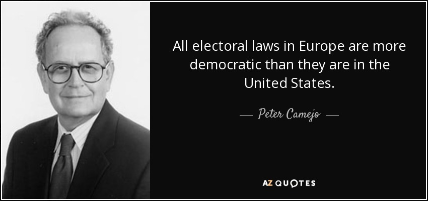 All electoral laws in Europe are more democratic than they are in the United States. - Peter Camejo