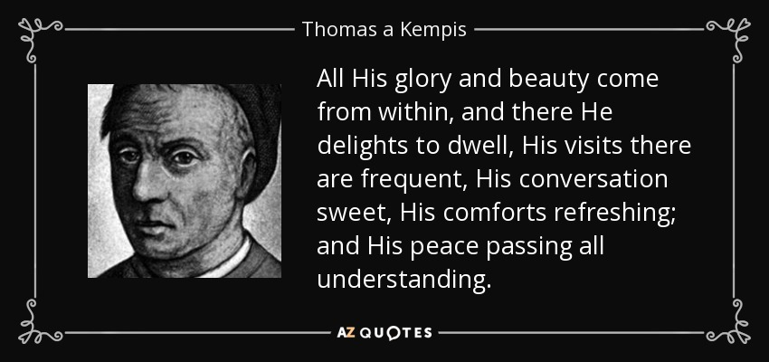 Thomas A Kempis Quote All His Glory And Beauty Come From Within