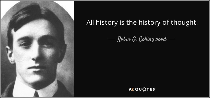 All history is the history of thought. - Robin G. Collingwood