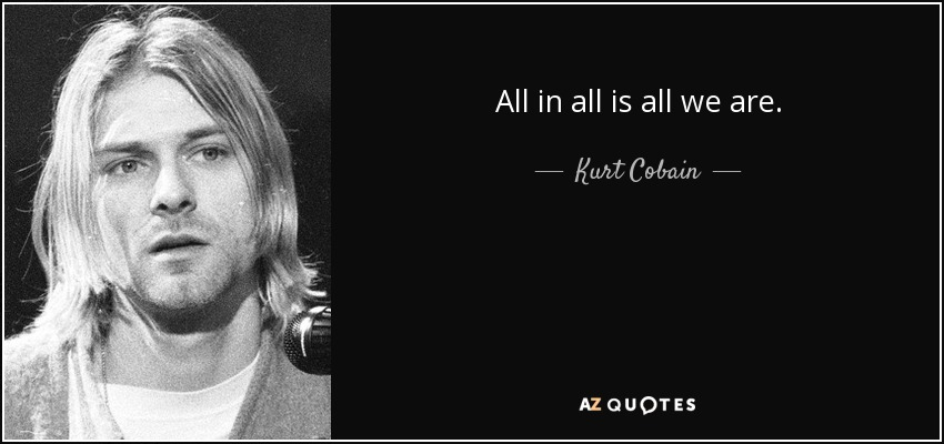 All In All Is All We Are - Kurt Cobain