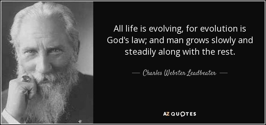 Charles Webster Leadbeater Quote: All Life Is Evolving