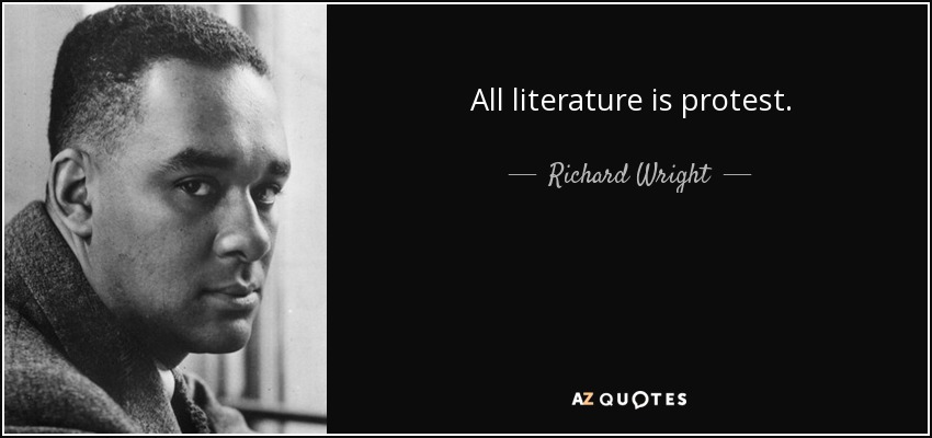 All literature is protest. - Richard Wright