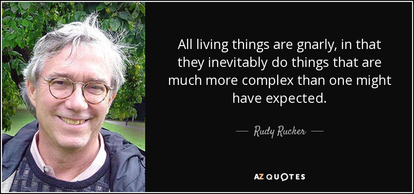 All living things are gnarly, in that they inevitably do things that are much more complex than one might have expected. - Rudy Rucker