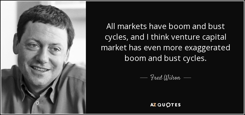 All markets have boom and bust cycles, and I think venture capital market has even more exaggerated boom and bust cycles. - Fred Wilson