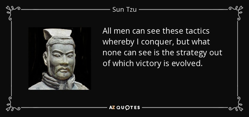 Sun Tzu quote: All men can see these tactics whereby I conquer, but...