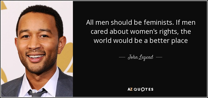Quotes About Women's Rights John Legend Quote All Men Should Be Feministsif Men Cared About