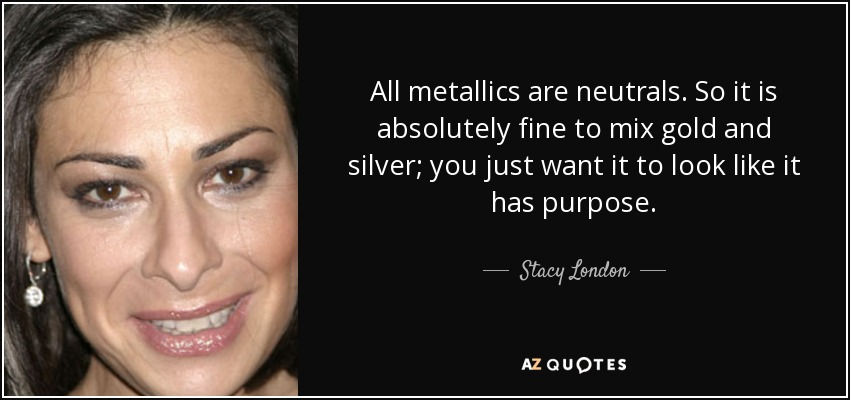 All metallics are neutrals. So it is absolutely fine to mix gold and silver; you just want it to look like it has purpose. - Stacy London