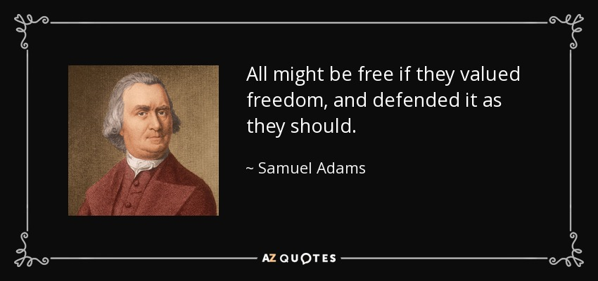 All might be free if they valued freedom, and defended it as they should. - Samuel Adams
