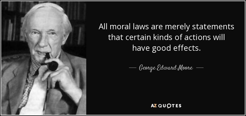 All moral laws are merely statements that certain kinds of actions will have good effects. - George Edward Moore