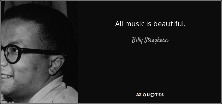 All music is beautiful. - Billy Strayhorn