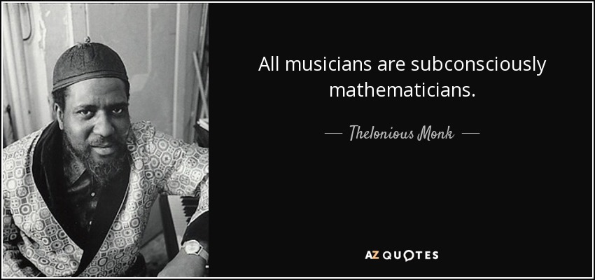 All musicians are subconsciously mathematicians. - Thelonious Monk